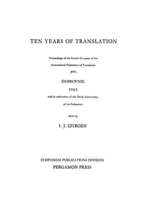 Ten Years of Translation: Proceedings of the Fourth Congress of the International Federation of Translators (FIT),  Dubrovnik,  1963,  Held in Celebratio