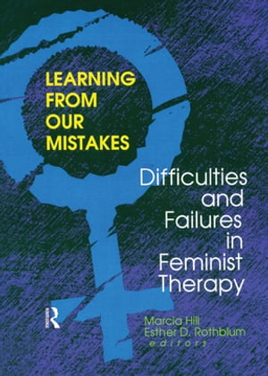 Learning from Our Mistakes Difficulties and Failures in Feminist Therapy