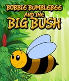 Bobbie Bumblebee and The Big Bush: Children's Books and Bedtime Stories For Kids Ages 3-8 for Fun Loving Kids by Speedy Publishing