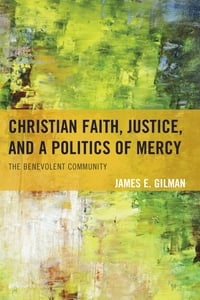 Christian Faith, Justice, and a Politics of Mercy: The Benevolent Community