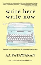 Write Here Write Now: Standing at Attention Before My Imaginary Style Dictator by AA Patawaran
