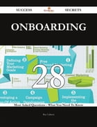 Onboarding 28 Success Secrets - 28 Most Asked Questions On Onboarding - What You Need To Know