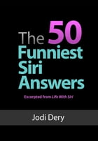 The 50 Funniest Siri Answers: An Awesome guide to Fun and Laughs with Siri by Jodi Dery