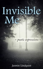 Invisible Me by Jasmin Lindquist