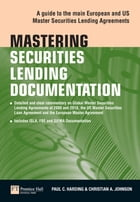 Mastering Securities Lending Documentation: A Practical Guide to the Main European and US Master Securities Lending Agreements by Paul Harding