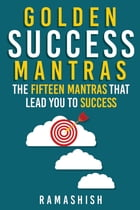 Golden Success Mantras: The Fifteen Mantras that Lead You to Success by Ramashish Yadav