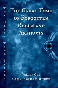 The Great Tome of Forgotten Relics and Artifacts: The Great Tome Series, #1