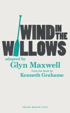 Wind in the Willows by Glyn Maxwell