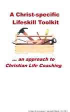 A Christ-specific Lifeskill Toolkit: An Approach to Christian Life Coaching by Aldo Di Giovanni