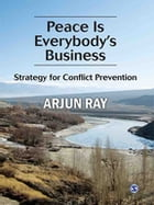 Peace is Everybody's Business: A Strategy for Conflict Prevention by Arjun Ray (retd)
