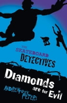 The Skateboard Detectives: Diamonds Are for Evil by Andrew Peters