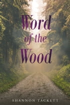 Word of The Wood by Shannon Tackett