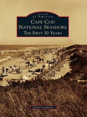 Cape Cod National Seashore The First 50 Years