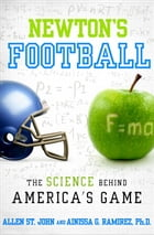 Newton's Football: The Science Behind America's Game by Allen St. John