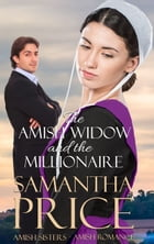 The Amish Widow and the Millionaire: Amish Romance by Samantha Price