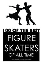 100 of the Best Figure Skaters of All Time by alex trostanetskiy