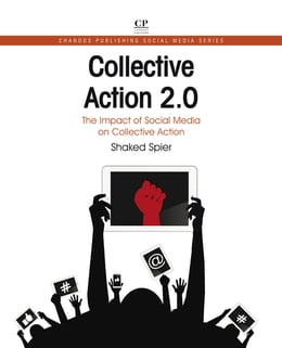 Book Collective Action 2.0: The Impact of Social Media on Collective Action by Shaked Spier