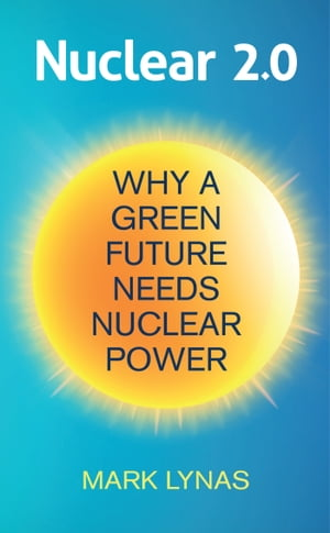 Nuclear 2.0 Why a green future needs nuclear power