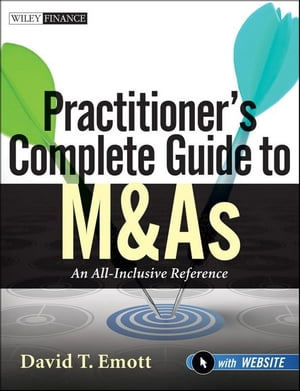 Practitioner's Complete Guide to M&As An All-Inclusive Reference