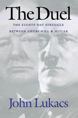 Book The Duel: The Eighty-Day Struggle Between Churchill and Hitler by John Lukacs