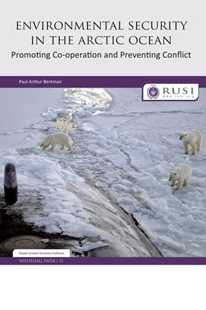 Environmental Security in the Arctic Ocean Promoting Co-operation and Preventing Conflict