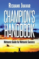 Champion's Handbook: Meteoric guide for meteoric success by Rishank Jhavar