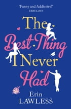 The Best Thing I Never Had: The bestselling feel-good romantic comedy! by Erin Lawless