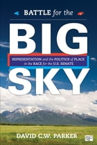Battle for the Big Sky: Representation and the Politics of Place in the Race for the US Senate