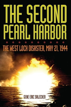 The Second Pearl Harbor The West Loch Disaster,  May 21,  1944