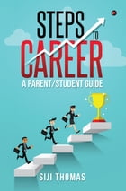 Steps to Career: A parent/student guide by Siji Thomas