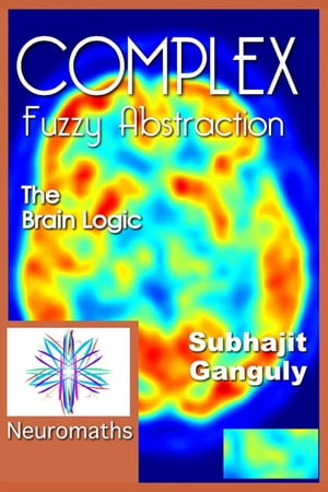 Complex Fuzzy Abstraction: The Brain Logic Artificial Intelligence