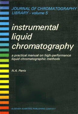 Book INSTRUMENTAL LIQUID CHROMATOGRAPHY: A PRACTICAL MANUAL ON HIGH PERFORMANCE LIQUID CHROMATOGRAPHIC… by Parris, N.A.