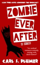 ZOMBIE EVER AFTER: An Undead Zombie Romance, Oozing With Dark Humor: (Can True Love Conquer the Undead?) by Carl S. Plumer