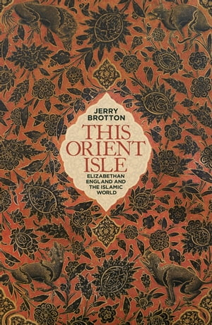 This Orient Isle Elizabethan England and the Islamic World