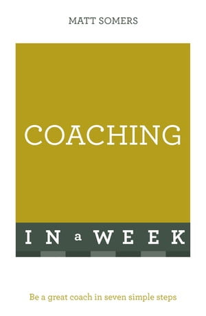 Coaching In A Week Be A Great Coach In Seven Simple Steps