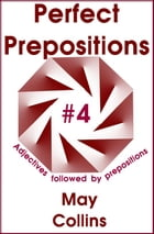 Perfect Prepositions #4: Adjectives followed by prepositions by May Collins