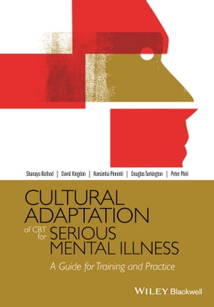 Cultural Adaptation of CBT for Serious Mental Illness: A Guide for Training and Practice by Shanaya Rathod