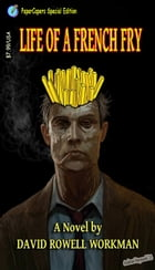 Life of a French Fry by David Rowell Workman