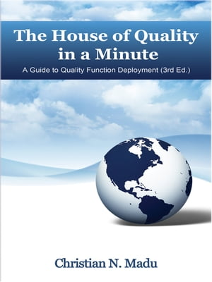 The House of Quality in a Minute: A Guide to Quality Function Deployment (3rd Edition)