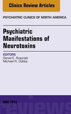 Psychiatric Manifestations of Neurotoxins, An Issue of Psychiatric Clinics,