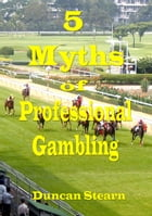 Five Myths of Professional Gambling by Duncan Stearn