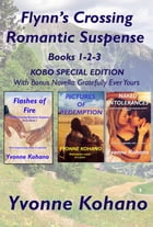 Flynn's Crossing Romantic Suspense Books 1-2-3: KOBO Special Edition by Yvonne Kohano