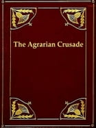 The Agrarian Crusade: A Chronicle of the Farmer in Politics by Solon J. Buck