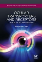 Ocular Transporters and Receptors: Their Role in Drug Delivery by Ashim K Mitra