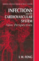 Infections and the Cardiovascular System: New Perspectives by I.W. Fong