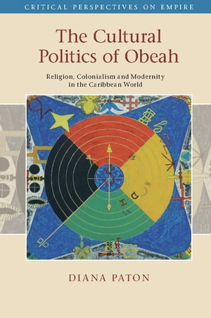 The Cultural Politics of Obeah Religion,  Colonialism and Modernity in the Caribbean World