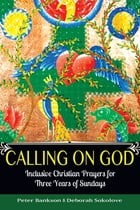 Calling on God: Inclusive Christian Prayers for Three Years of Sundays by Bankson