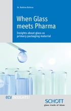When Glass meets Pharma: Insights about glass as primary packaging material by Dr. Bettine Boltres