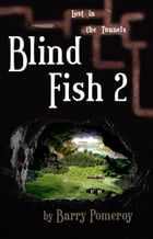 Blind Fish 2: Lost in the Tunnels by Barry Pomeroy