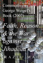 Comments on George Weigel's Book (2007) Faith, Reason and the War against Jihadism by Razie Mah